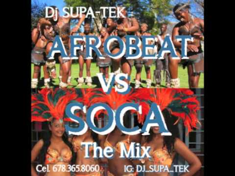 AFROBEAT vs SOCA 2015 MIX (NAIJA, GHANA, SOUTH AFRICA, TRINIDAD & TABAGO)