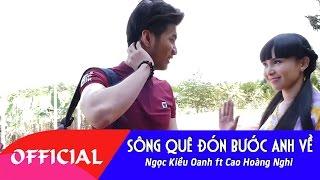 Sông Quê Đón Bước Anh Về - Ngọc Kiều Oanh ft Cao Hoàng Nghi | MV FULL HD