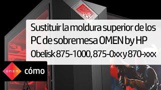 Sustituir la moldura superior de los PC de sobremesa OMEN by HP Obelisk 875-1000, 875-0xx y 870-xxx