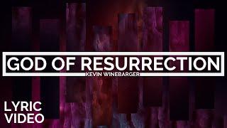 GOD OF RESURRECTION (LYRIC VIDEO) - KEVIN WINEBARGER
