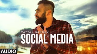 Social Media: Vattan Sandhu (Full Audio Song) Xtatic | Rupan Bal | Latest Punjabi Songs 2018