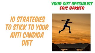 10 Strategies To Stick To Your Anti Candida Diet