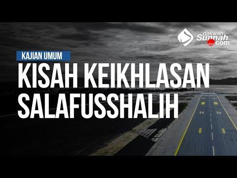 Kisah Keikhlasan Salafusshalih - Ustadz Mukhlis Biridha