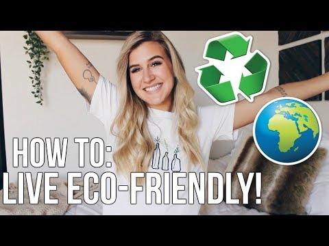 HOW TO: Live an environmentally friendly lifestyle!