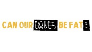 Can Our Bones Be Fat?