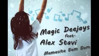 Magic Deejays feat Alex Stavi - Mamasita Bum Bum