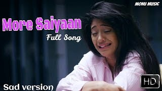 O More Saiyaan Sad Version Full Song HD 2018 - Kartik - Naira New Song