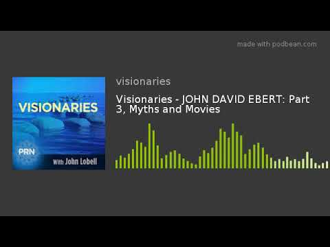 Visionaries - JOHN DAVID EBERT: Part 3, Myths and Movies