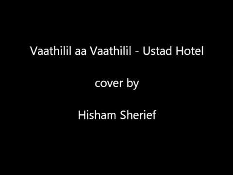 Vaathilil Aa Vaathilil - Ustad Hotel (cover By Hisham Sherief) video