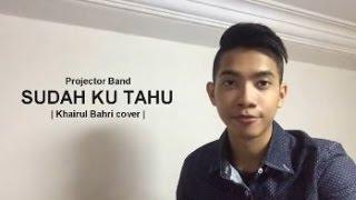 download lagu Projector Band - Sudah Ku Tahu Khairul Bahri Cover gratis