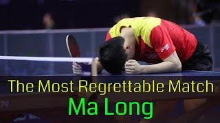 The Most regrettable match of Ma Long