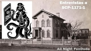 Todos los SCP | Entrevistas a SCP-1171-1 (All Night FunDude)