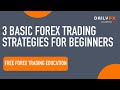 Forex Trading Strategies - 3 Basic Strategies For Beginners