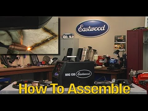 MIG Welding - MIG 135 Welder - How to Assemble and Start Welding - From Eastwood