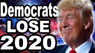 Democrats Won't Win 2020, Here's Why