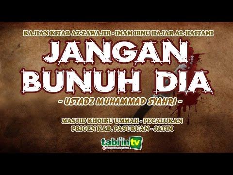 Jangan Bunuh Dia - Ustadz Muhammad Syahri
