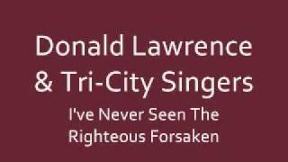Watch Donald Lawrence Never Seen The Righteous video