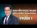 Nguyễn Ngọc Ngạn - Nhìn Lại Một Chặng Đường (Part 1) thumbnail
