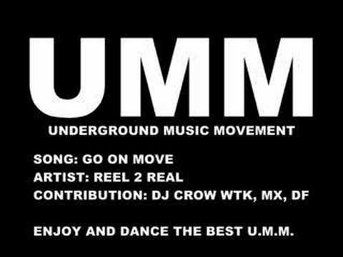 go on move  reel 2 real  UMM, underground house,