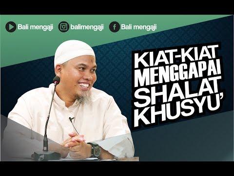Kiat-Kiat Menggapai Sholat Khusyu' - Ustadz Kholiful Hadi