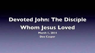 Devoted John: The Disciple Whom Jesus Loved