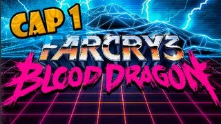Farcry 3: Blood Dragon | Gameplay modo historia | Cap 1