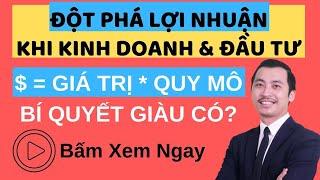 Công thức Đột Phá Lợi Nhuận khi kinh doanh và đầu tư (Quy mô và Giá trị) - Nguyễn Thành Tiến