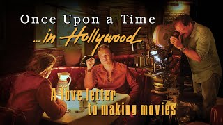 ONCE UPON A TIME IN HOLLYWOOD - A Love Letter To Making Movies