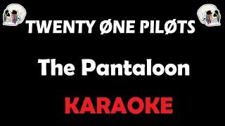 Twenty One Pilots - The Pantaloon (Karaoke)