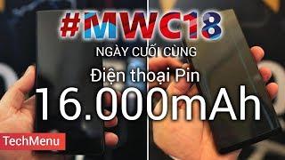 [MWC2018] Ngày cuối: Điện thoại pin 16.000mAh khủng nhất TG xuất hiện || TECHMAG