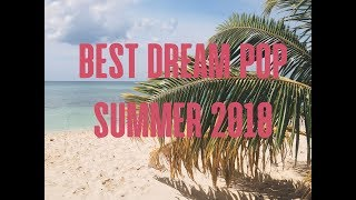 BEST DREAM POP SUMMER 2018 | 1 HOUR PLAYLIST | NEW DREAM POP MUSIC ♫♫♫