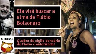 ELA   VIRÁ  BUSCAR A ALMA DO FLÁVIO BOLSONARO. Flávio empregou mãe do assassino.