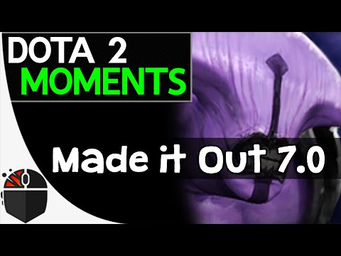 Dota 2 Moments - Made it Out 7.0