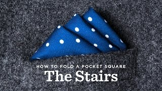 How To Fold A Pocket Square - The Stairs Fold