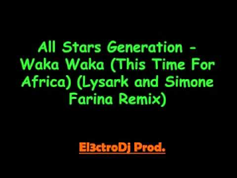 All Stars Generation - Waka Waka (This Time For Africa) (Lysark and Simone Farina Remix) HD