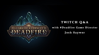 Pillars of Eternity II: Deadfire - Twitch Q&A Chat 1 Featuring Josh Sawyer