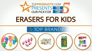 Best Eraser for Kids Reviews 2017 – How to Choose the Best Eraser for Kids