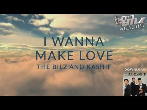 THE BILZ & KASHIF | I WANNA MAKE LOVE OFFICIAL LYRICS VIDEO |...