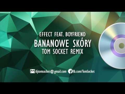 EFFECT feat  BOYFRIEND   Bananowe skóry  TOM SOCKET REMIX #1