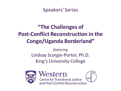 "Lindsay Porter, ""The Challenges of Post-Conflict Peacebuilding in the Congo/Uganda Borderland"""