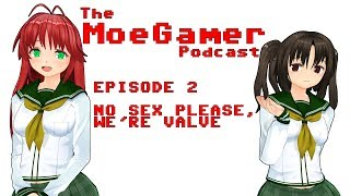 The MoeGamer Podcast: Episode 2 - No Sex Please, We're Valve