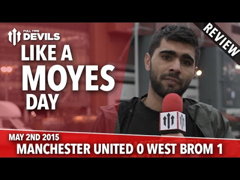 Like A Moyes Day | Manchester United 0 West Bromwich Albion 1 | REVIEW