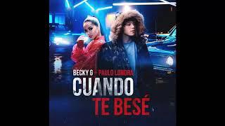 Becky G Paulo Londra Cuando Te Besé Official Audio
