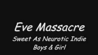 Eve Massacre - Sweet As Neurotic Indie Boys & Girl