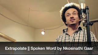 Extrapolate || Spoken Word by Nkosinathi Gaar