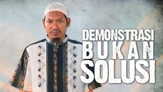 Ceramah Singkat: Demonstrasi Bukan Solusi - Ustadz Abu Ubaidah Yusuf As-Sidawy.