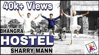 Bhangra on HOSTEL (Full) | SHARRY MANN ft. Mista Baaz | Parmish Verma | Latest Punjabi Songs 2017