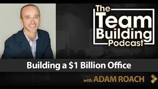 Building a $1 Billion Office w/Adam Roach   Team Building Podcast