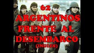 62 Argentinos Le Hacen Frente Al Desembarco Ingles 1982
