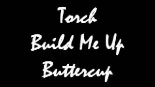 Torch Build Me Up Buttercup